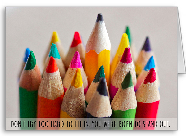 Don't try too hard to fit in; you were born to stand out
