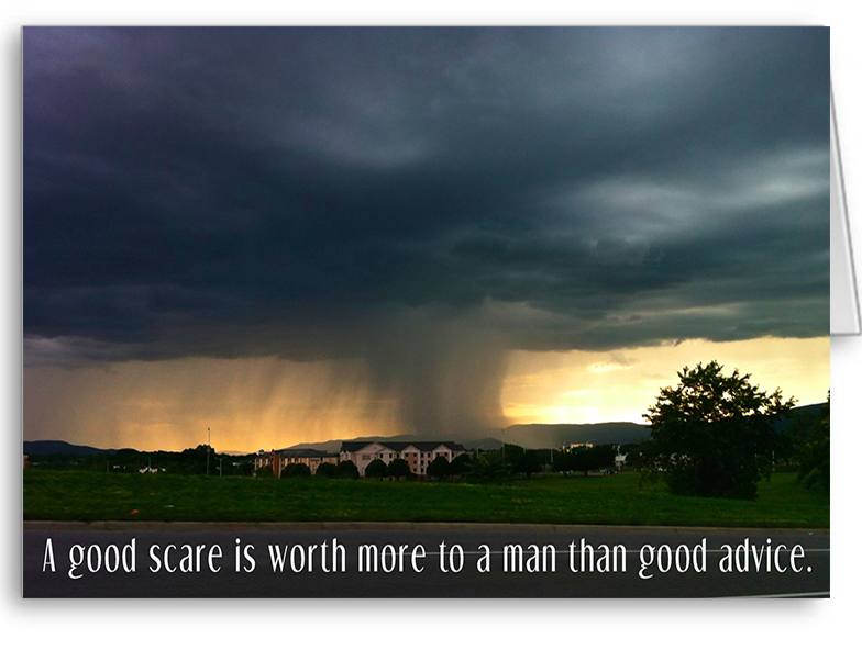 A good scare is worth more tho a man than good advice