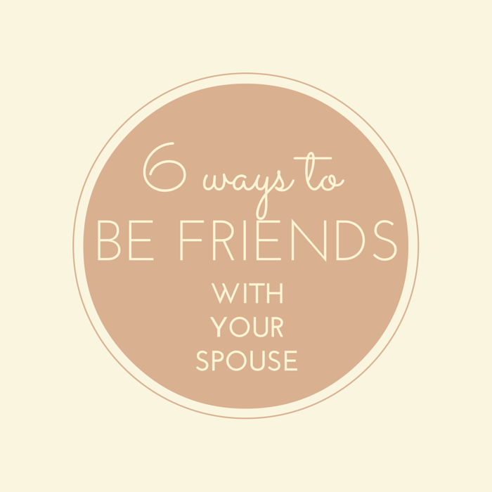 6 Ways to Be Friends with Your Spouse
