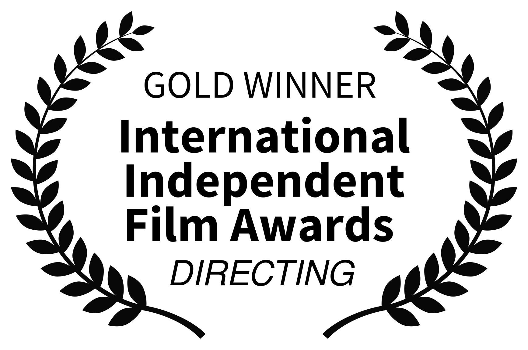 GOLD WINNER  - International Independent Film Awards  - DIRECTING -.jpg