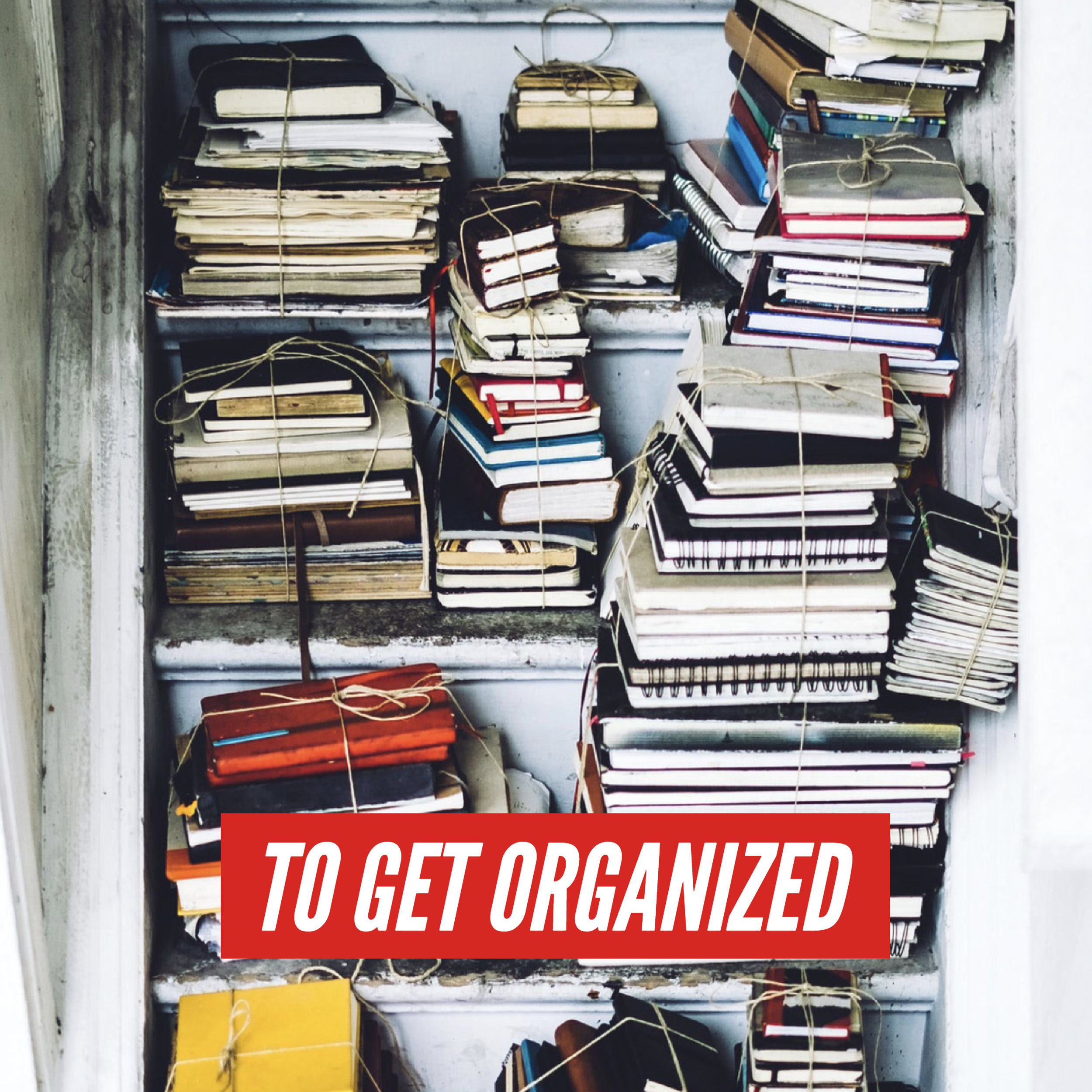 To get organized