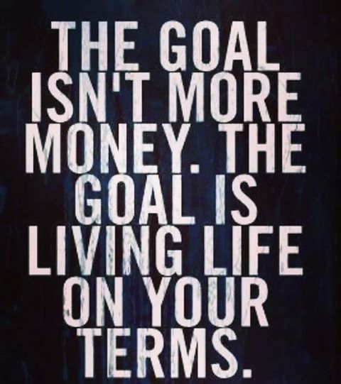 Happy Saturday! The goal isn't more money. The goal is living life in your own terms. So Keep Going! Ladies join us in the private FB mastermind group Female Real Estate Agents Rock by going to bit.ly/femalerealtorsrock See you inside!