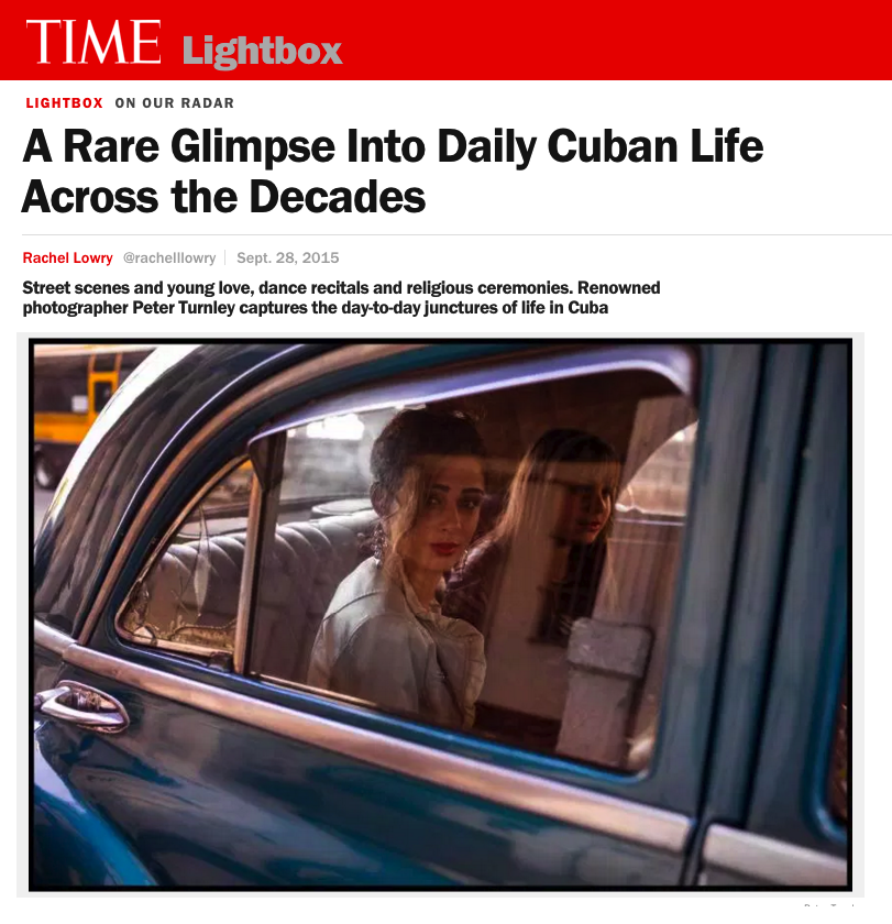 A RARE GLIMPSE INTO DAILY CUBAN LIFE ACROSS THE DECADES   STREET SCENES AND YOUNG LOVE, DANCE RECITALS AND RELIGIOUS CEREMONIES. RENOWNED PHOTOGRAPHER PETER TURNLEY CAPTURES THE DAY-TO-DAY JUNCTURES OF LIFE IN CUBA.   TIME LIGHTBOX/SEPTEMBER 2015