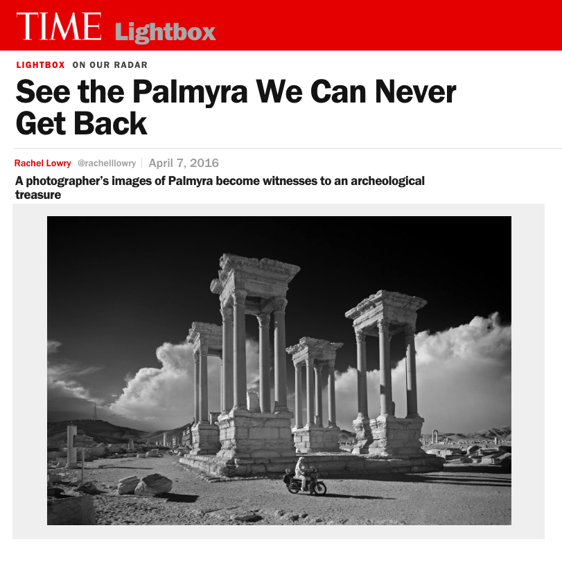 SEE THE PALMYRA WE CAN NEVER GET BACK   A PHOTOGRAPHER'S IMAGES OF PALMYRA BECOME WITNESSES TO AN ARCHEOLOGICAL TREASURE   TIME LIGHTBOX / APRIL 2016