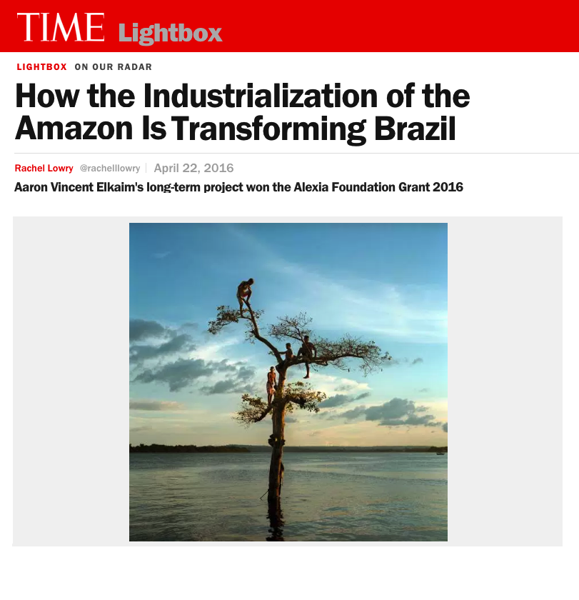 HOW THE INDUSTRIALIZATION OF THE AMAZON IS TRANSFORMING BRAZIL   AARON VINCENT ELKAIM'S LONG-TERM PROJECT WON THE ALEXIA FOUNDATION GRANT 2016   TIME LIGHTBOX / APRIL 2016