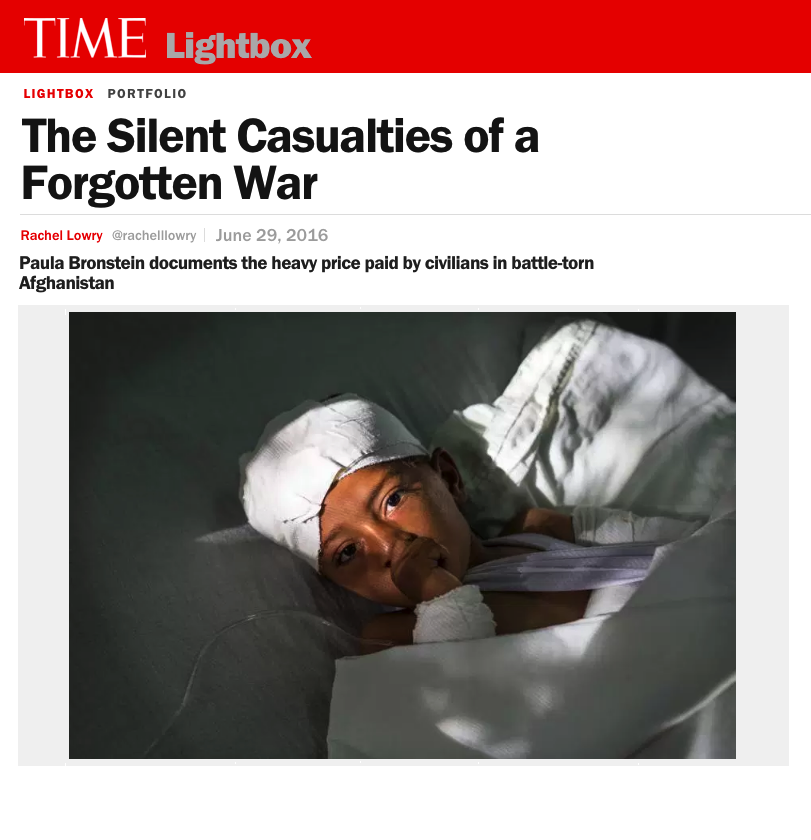 THE SILENT CASUALTIES OF A FORGOTTEN WAR   PAULA BRONSTEIN DOCUMENTS THE HEAVY PRICE PAID BY CIVILIANS IN BATTLE-TORN AFGHANISTAN.   TIME LIGHTBOX / JUNE 2016