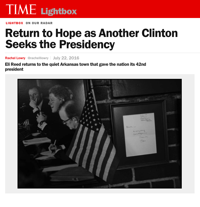 RETURN TO HOPE AS ANOTHER CLINTON SEEKS THE PRESIDENCY   ELI REED RETURNS TO THE QUIET ARKANSAS TOWN THAT GAVE THE NATION ITS 42ND PRESIDENT   TIME LIGHTBOX / JULY 2016