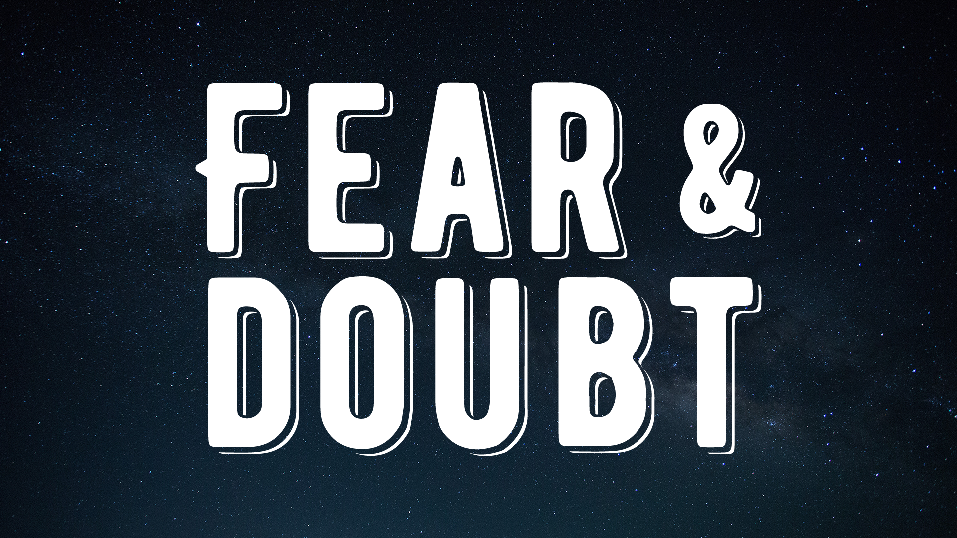 A one-off message and full night of programing on overcoming fear and doubt in our faith. (Game and small group questions are included.)