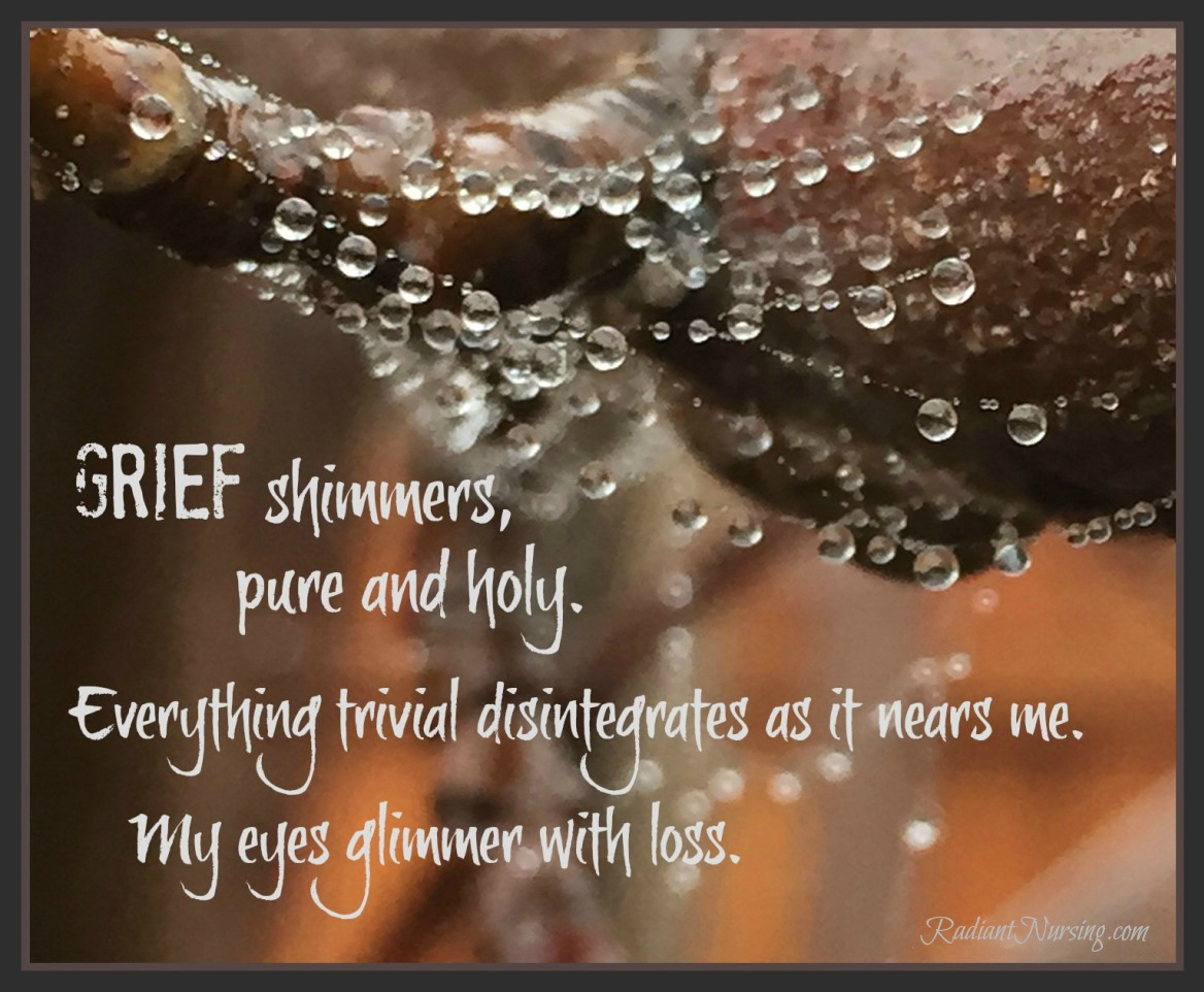 Grief shimmers, pure and holy.