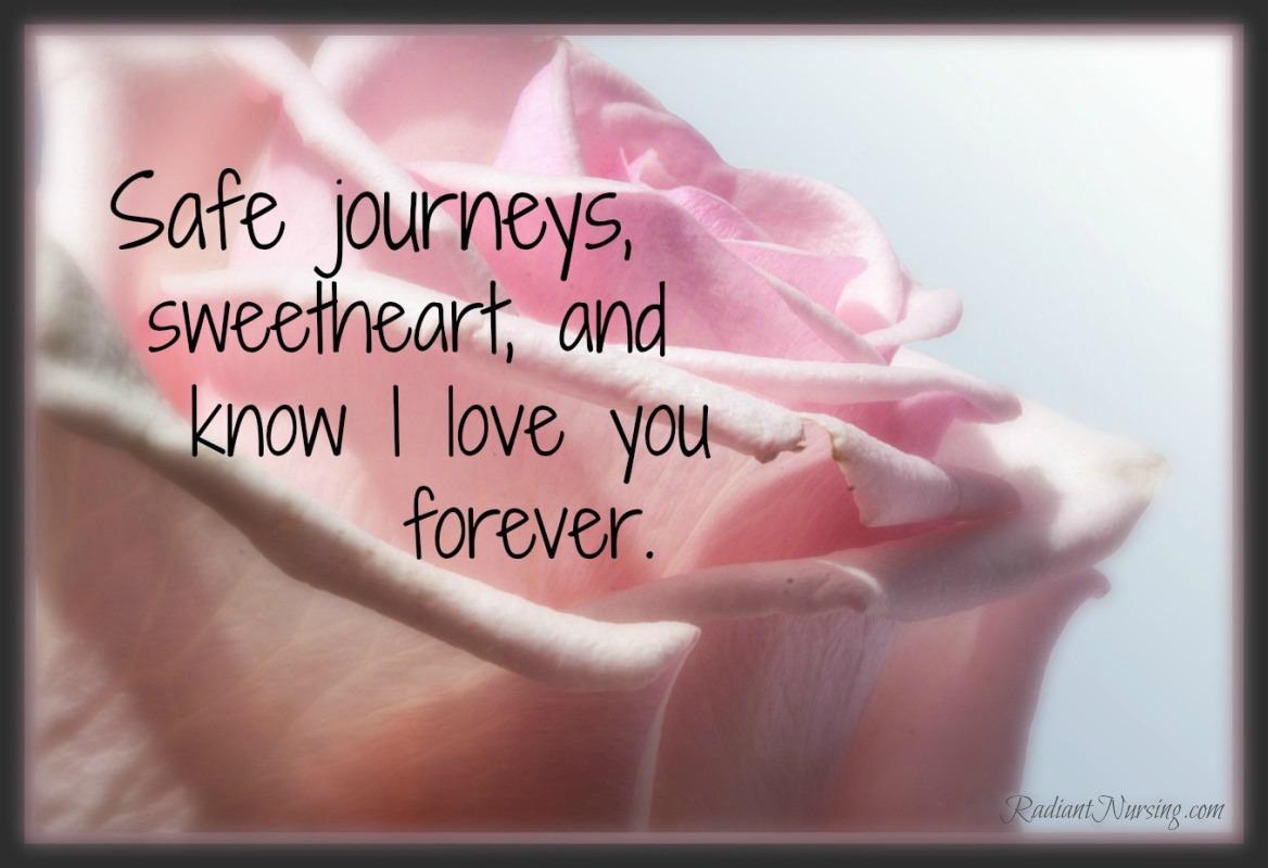 Safe journeys, sweetheart.