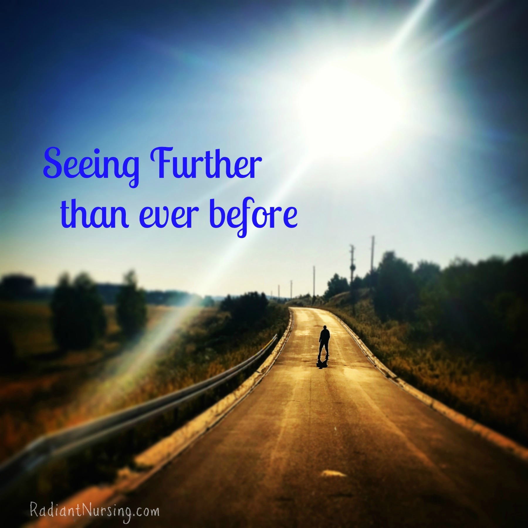 Seeing further than ever before on the long and winding road of life.