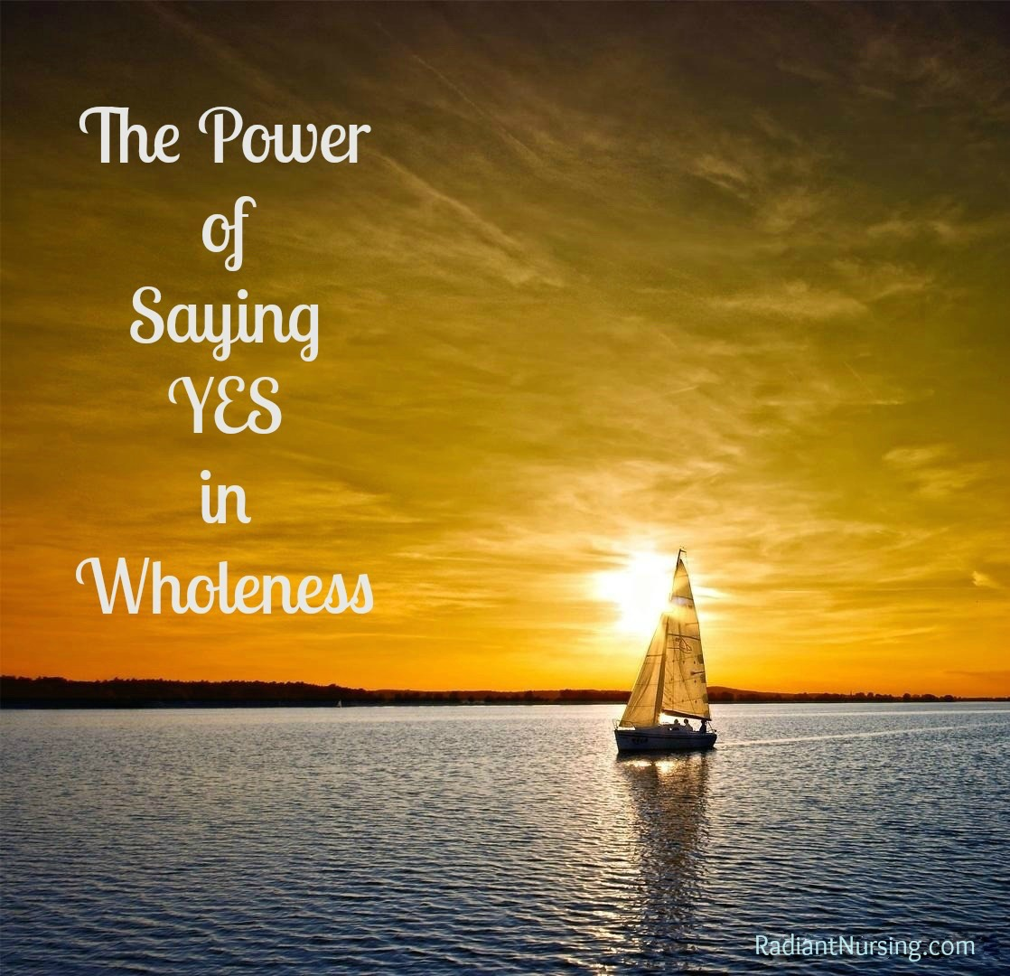 The power of saying YES in Wholeness in your life.