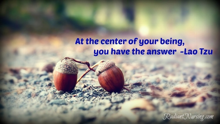At the center of your being, you have the answer.