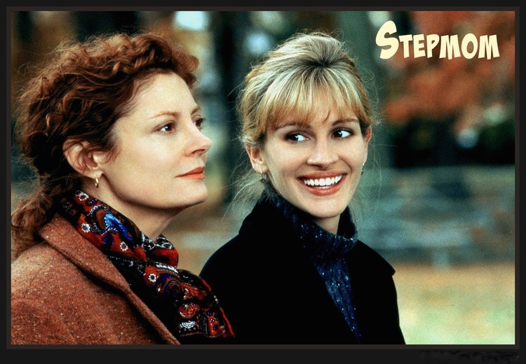 Stepmom, the movie about blended families.