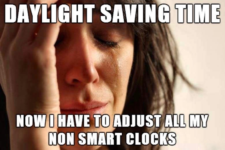 Running around, adjusting all the clocks in the house and at work.
