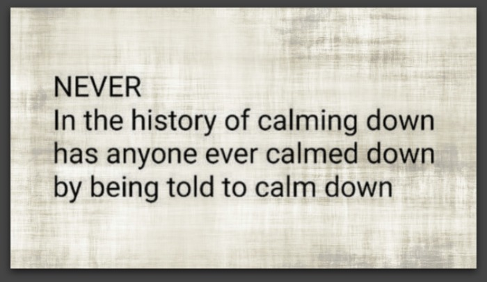 Calming down, if someone tells you to calm down, does it work?