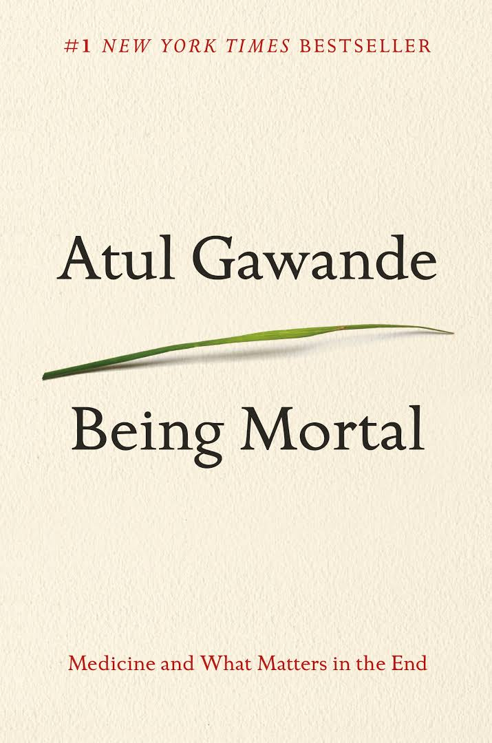 Being Mortal is one of the most important books to read to help us understand aging and how we will face the end.