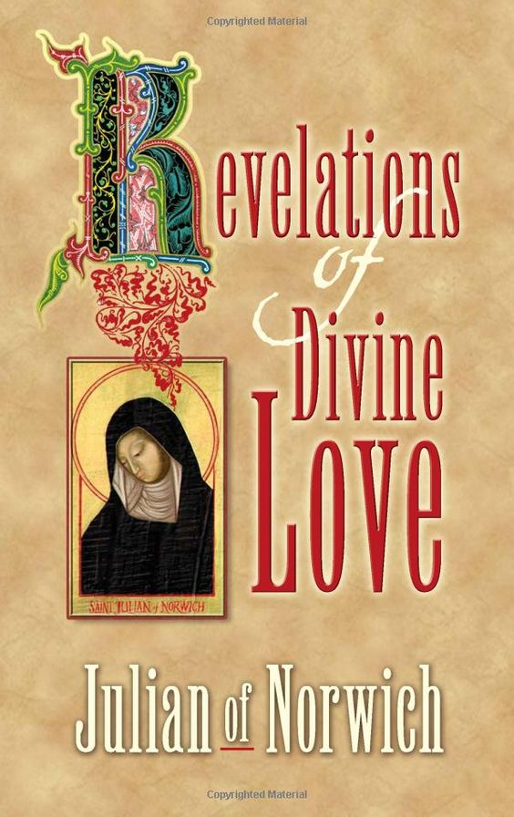 Revelations of Divine Love by Julian of Norwich. Written in the 14th century.