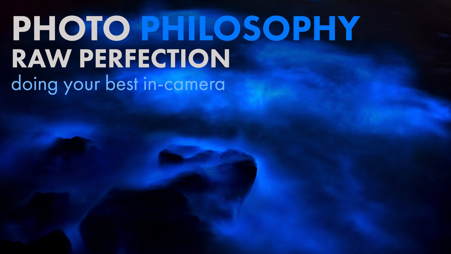 PHILOSOPHY   raw perfection, doing your best in-camera