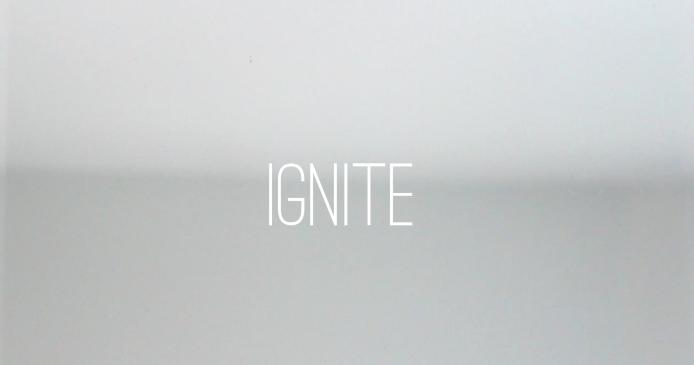 """""""Ignite"""""""