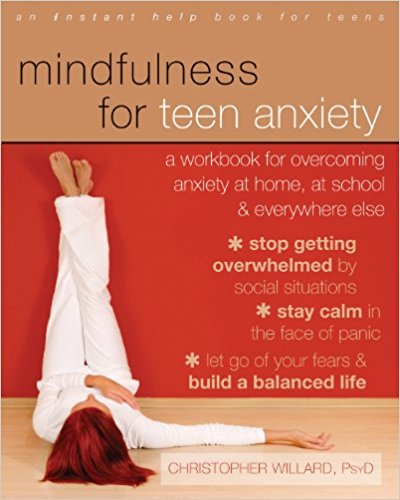 Mindfulness for Teen Anxiety by Christopher Willard PsyD
