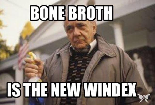 If you've ever seen  My Big Fat Greek Wedding  you will know the dad puts Windex on everything. Bone broth is my Windex!