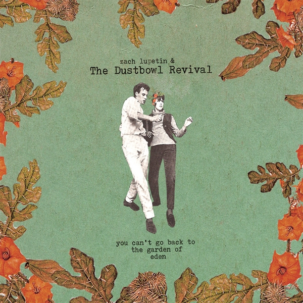The Dustbowl Revival You Can't Go Back to the Garden of Eden 2010