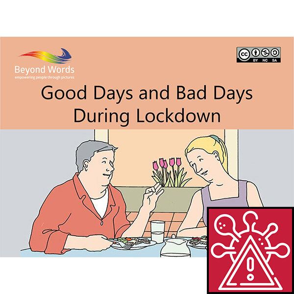 Good Days and Bad Days During Lockdown - A wordless booklet with scenes from existing Beyond Words stories looking at what makes a 'good day' and what makes a 'bad day'.Scenes address social distancing, lockdown, mental health and daily routines.