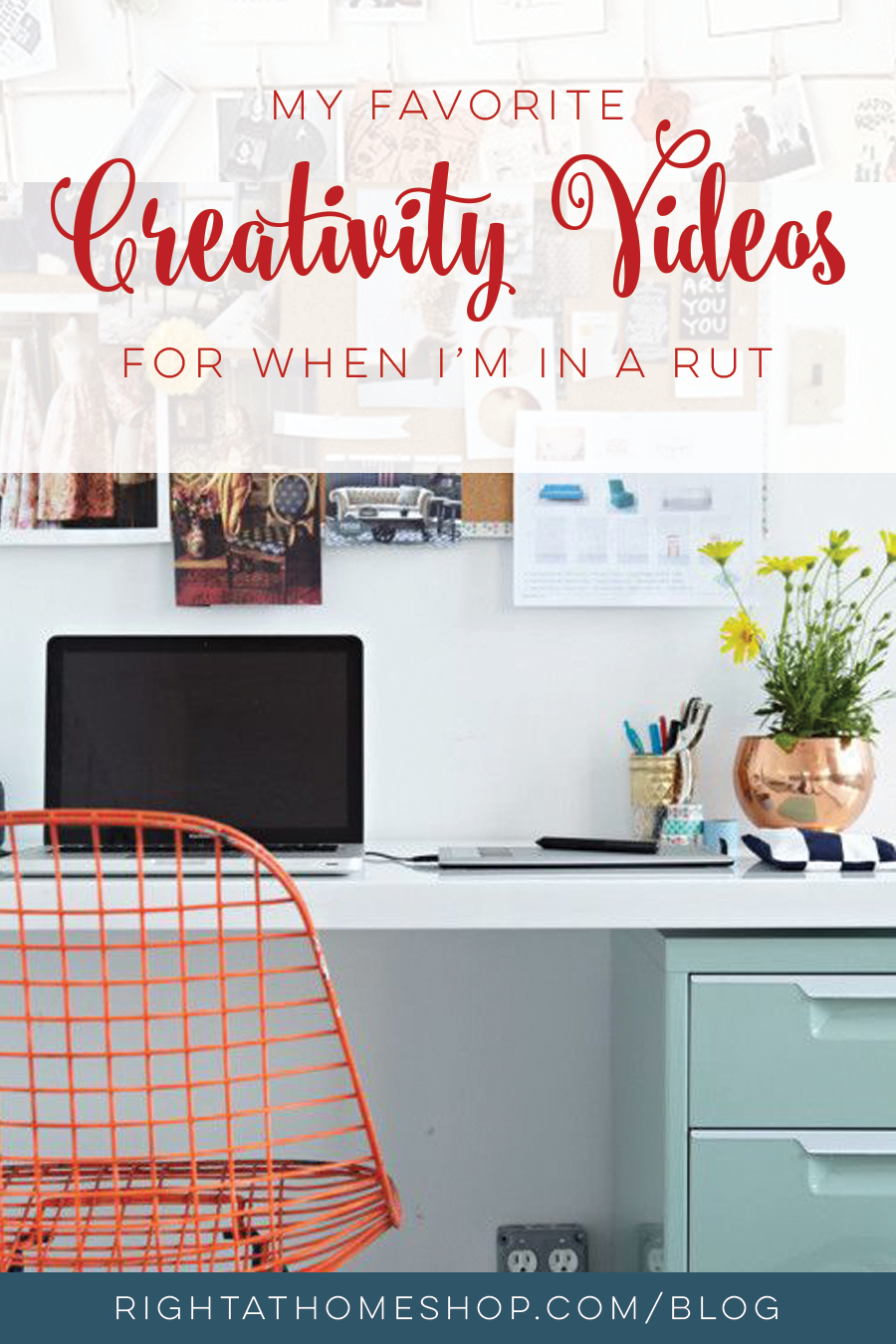 My Favorite Creativity Videos For When You're In A Rut - Right at Home Shop