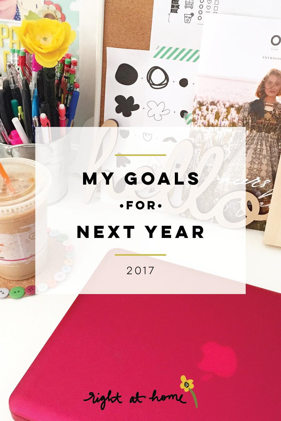 My 2017 Goals // Business, Life, & More - rightathomeshop.com/blog