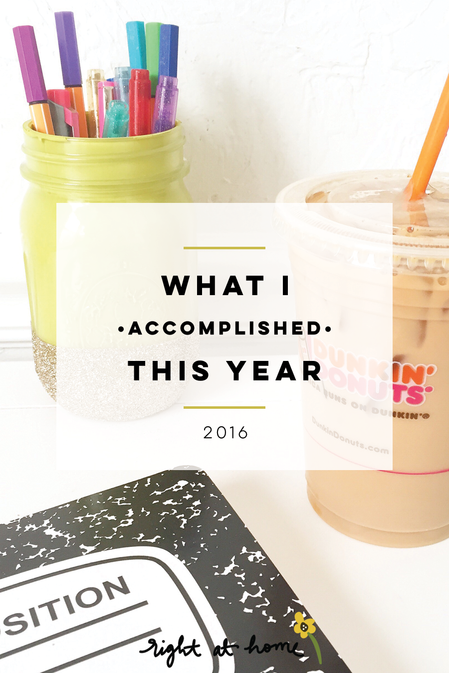 What I Accomplished This Year // 2016 Year In Review - rightathomeshop.com/blog
