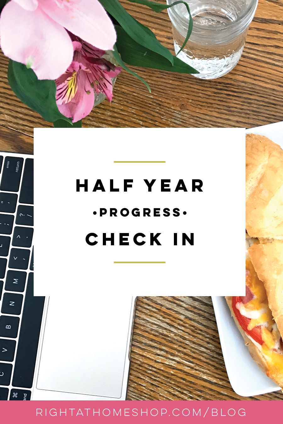 Half Year Progress Check In // July 2017 - rightathomeshop.com/blog