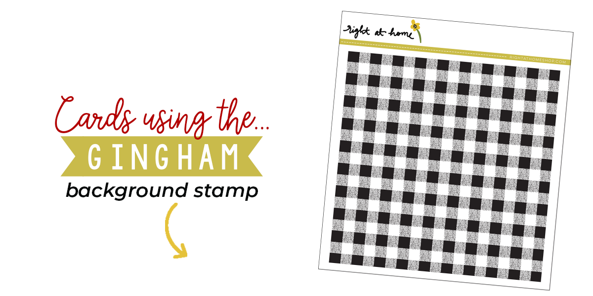 Click to visit www.rightathomeshop.com to view my favorite cards created using the Right at Home stamps Gingham Background Stamp