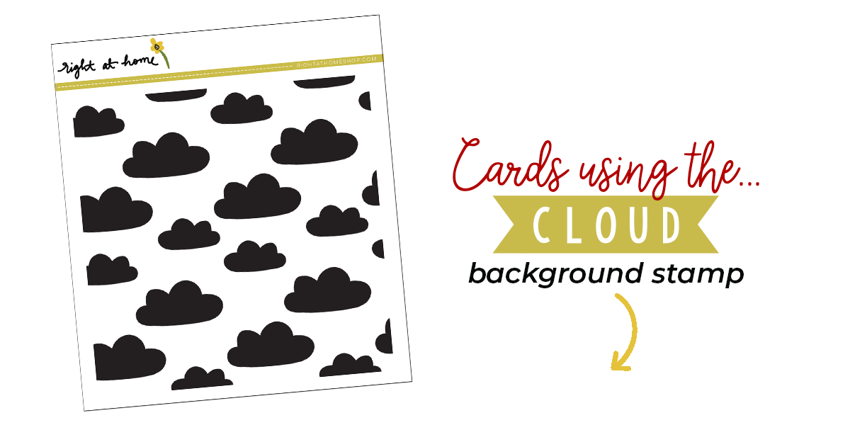 Click to visit www.rightathomeshop.com to view my favorite cards created using the Right at Home stamps Cloud Background Stamp