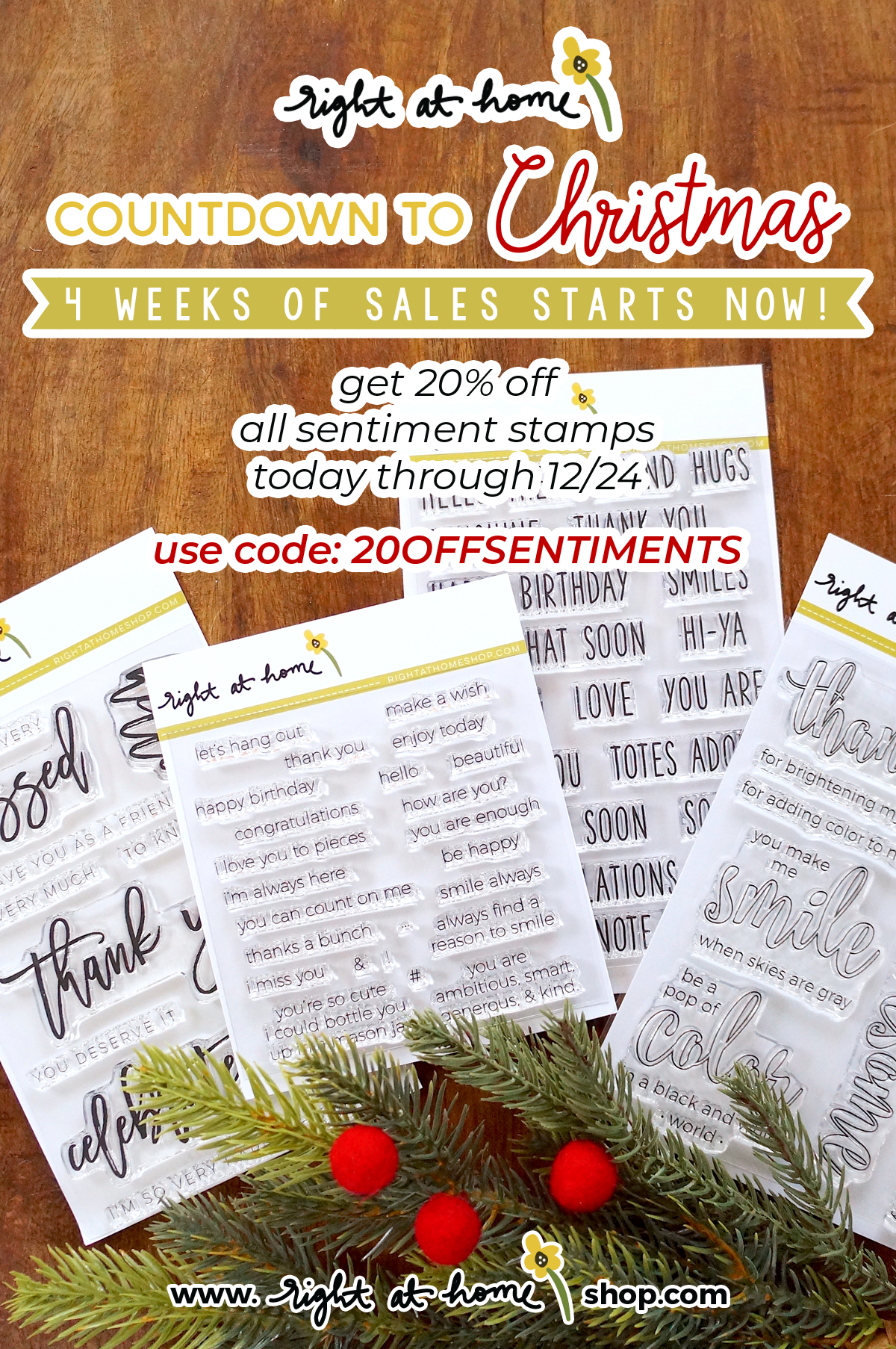 The Right at Home Countdown to Christmas 4 Week Sale Event Starts Now! Visit www.rightathomeshop.com to get 20% off all sentiment stamps until 12/17/18 with code 20OFFSENTIMENTS
