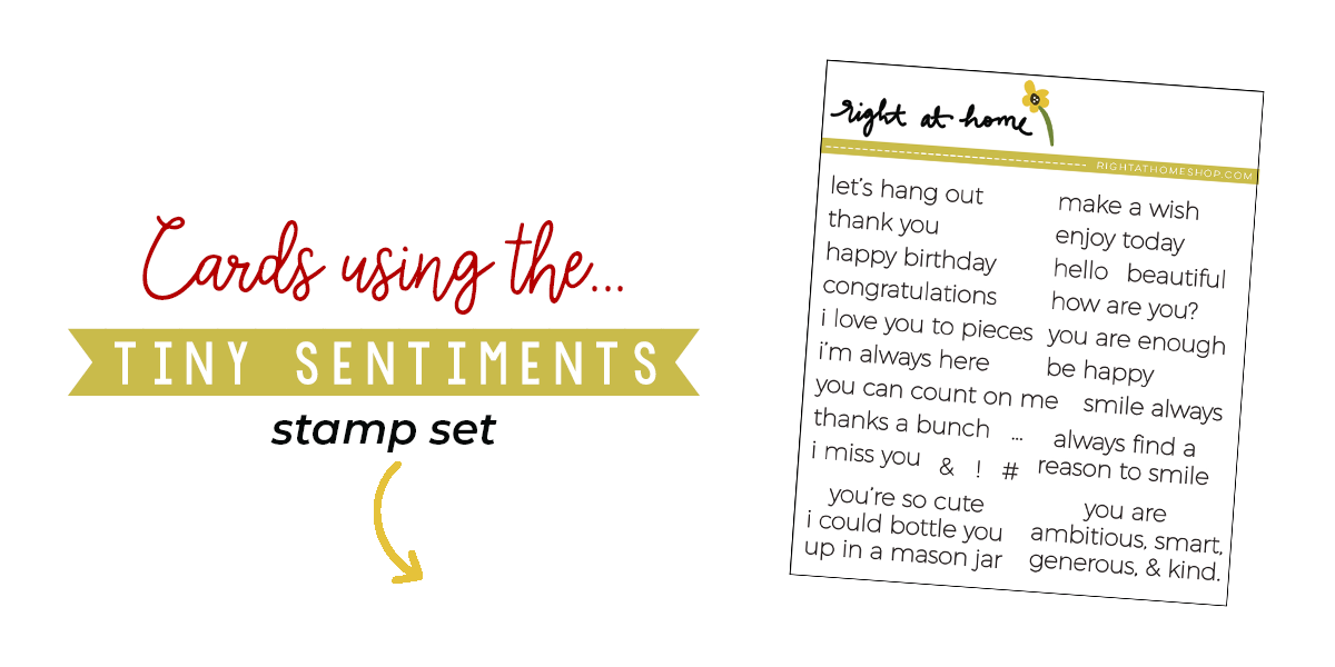 Click to visit www.rightathomeshop.com to view my favorite cards created using the Right at Home stamps Tiny Sentiments stamp set