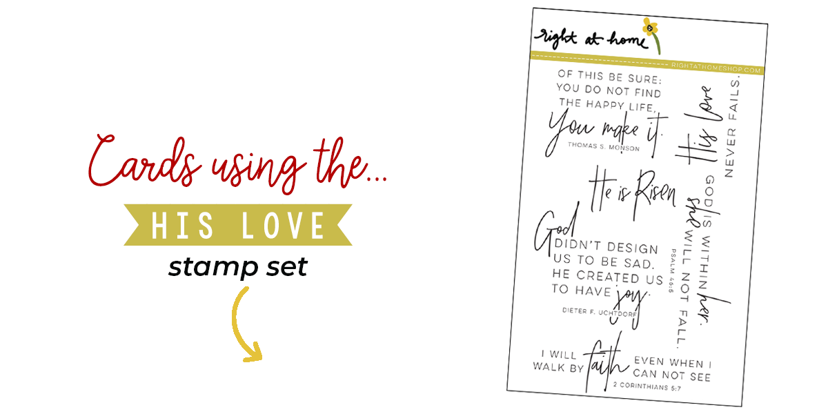 Click to visit www.rightathomeshop.com to view my favorite cards created using the Right at Home stamps His Love stamp set
