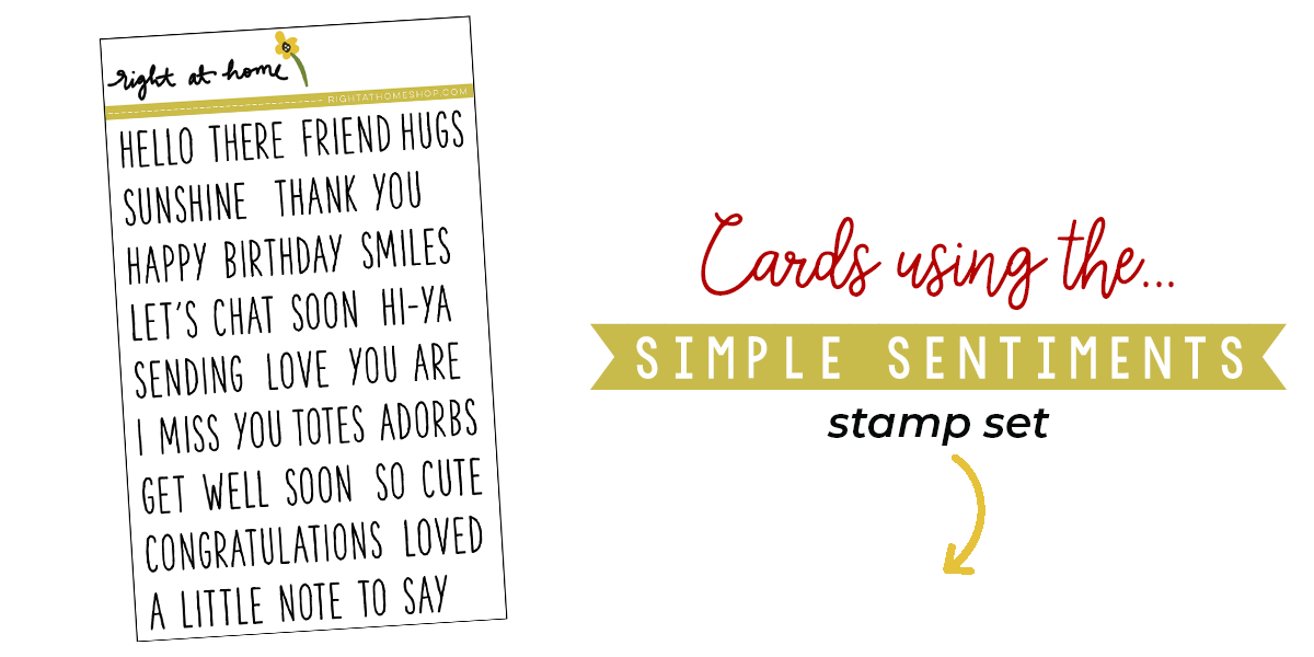 Click to visit www.rightathomeshop.com to view my favorite cards created using the Right at Home stamps Simple Sentiments stamp set