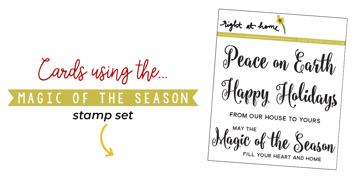 Click to visit www.rightathomeshop.com to view my favorite cards created using the Right at Home stamps Magic of the Season stamp set