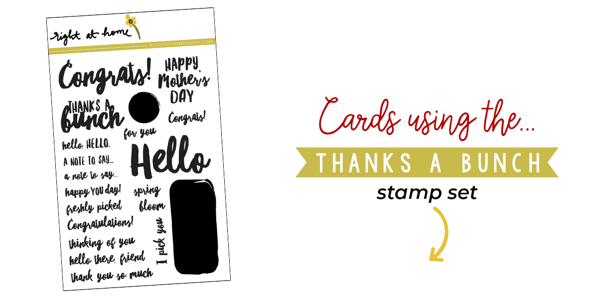 Click to visit www.rightathomeshop.com to view my favorite cards created using the Right at Home stamps Thanks a Bunch stamp set