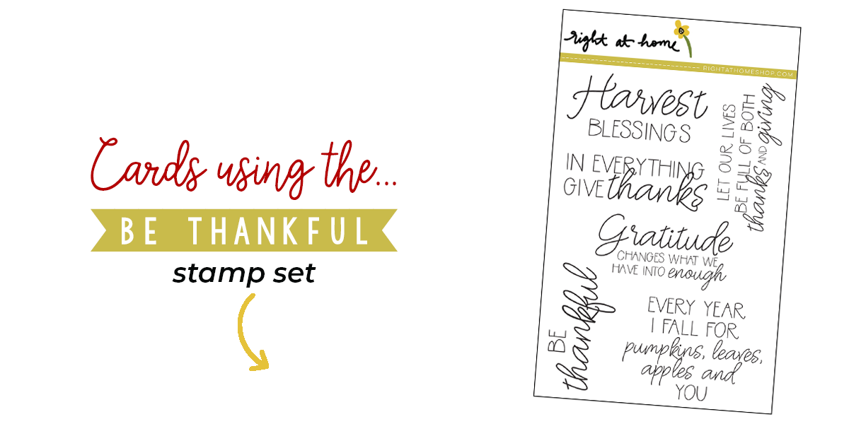Click to visit www.rightathomeshop.com to view my favorite cards created using the Right at Home stamps Be Thankful stamp set
