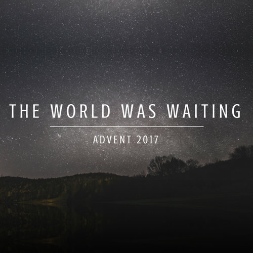 The World Was Waiting - Advent 2017