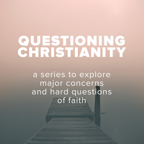 Questioning Christianity - Major Concerns & Hard Questions