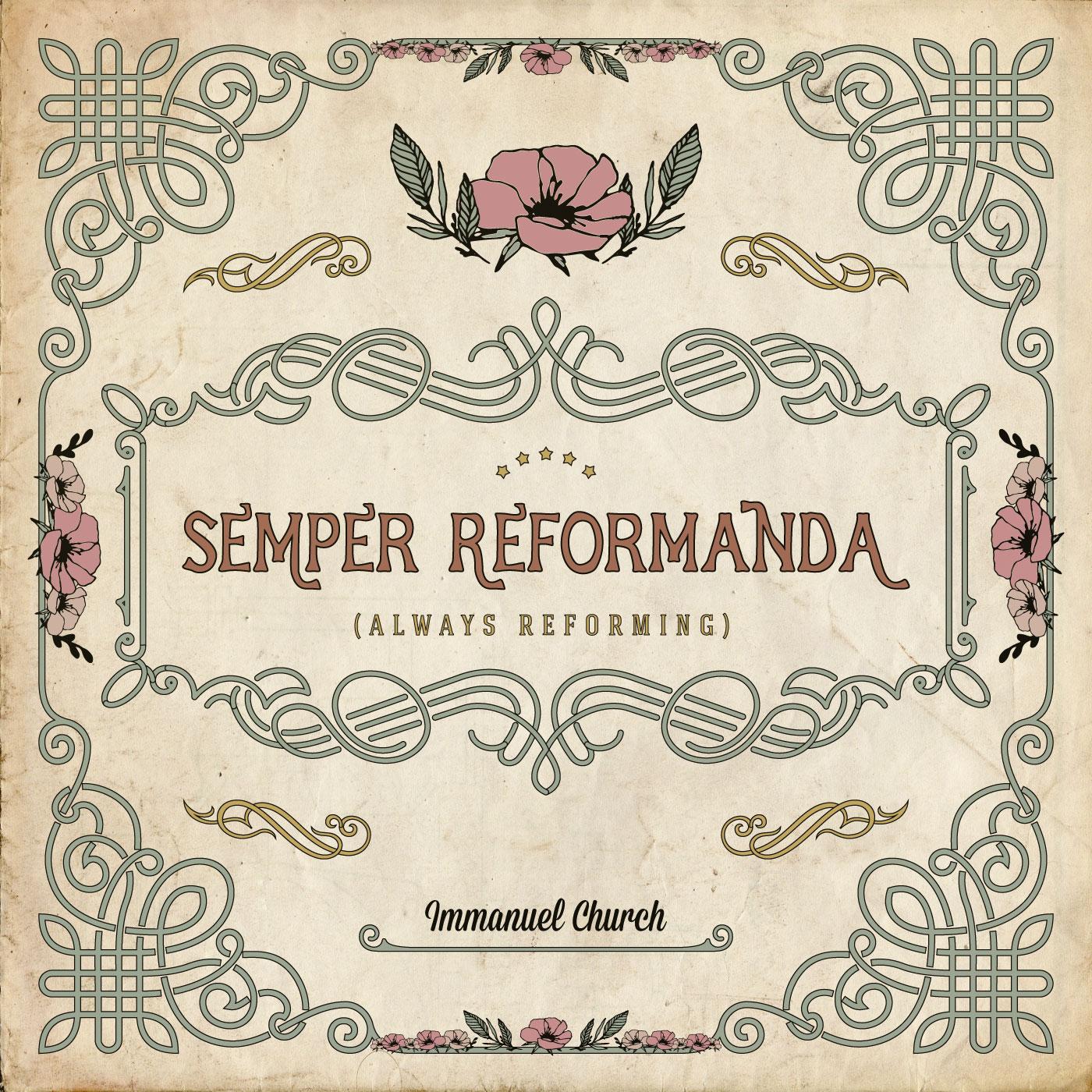 Semper Reformanda - Always Reforming
