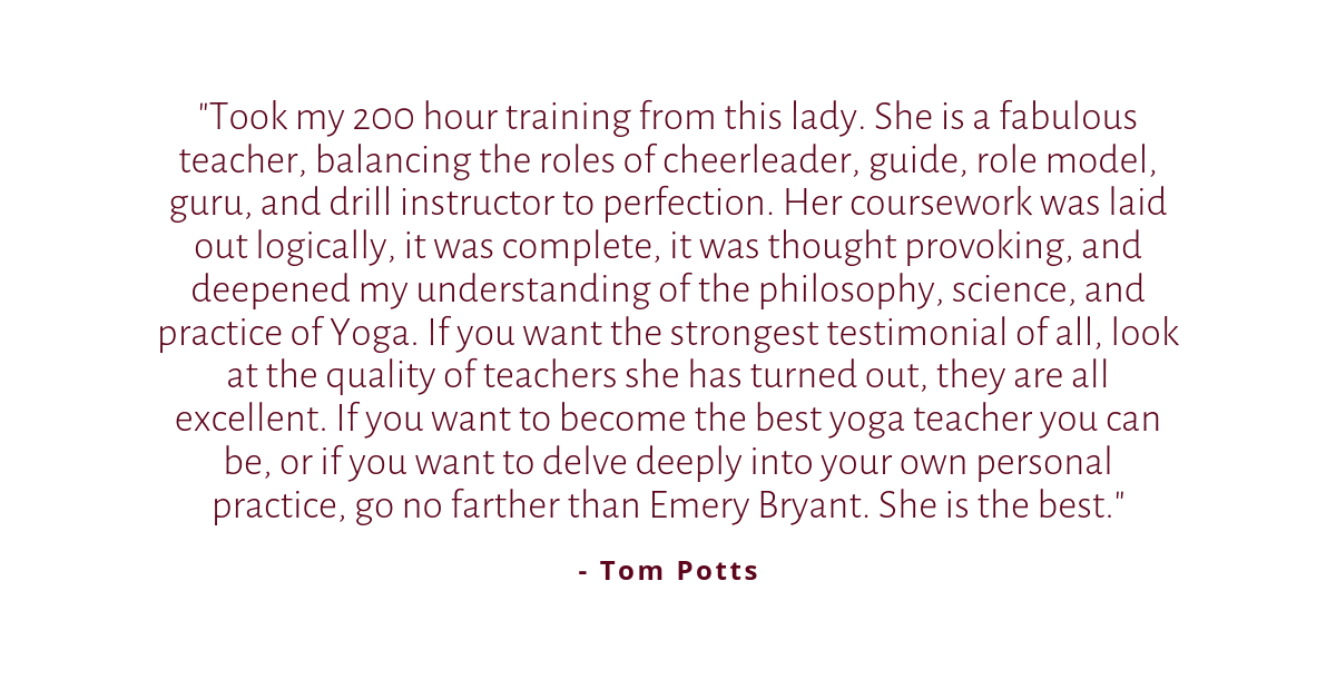 Emery is a amazing yoga instructor. I am so happy I decided to take the leap and follow my dreams to join Yoga Teacher training through Emery she is so knowledgeable and has a huge heart and kind soul. When I f (1).png