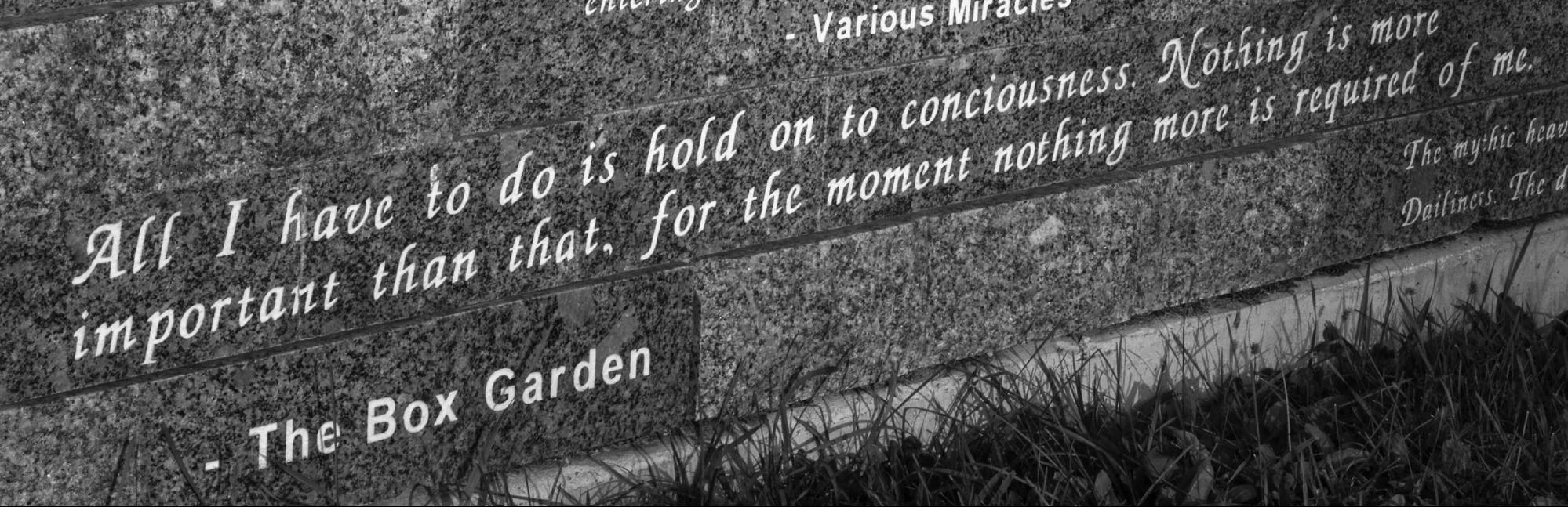 The entrance to the labyrinth showcases two stone walls engraved with quotes taken from Carol Shields' various books and interviews.