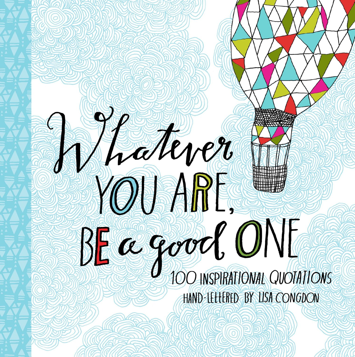 """""""Whatever You Are, Be a Good One""""  - Lisa Congdon"""