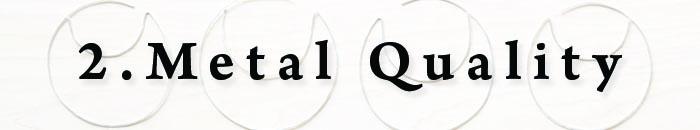 2. Metal Quality