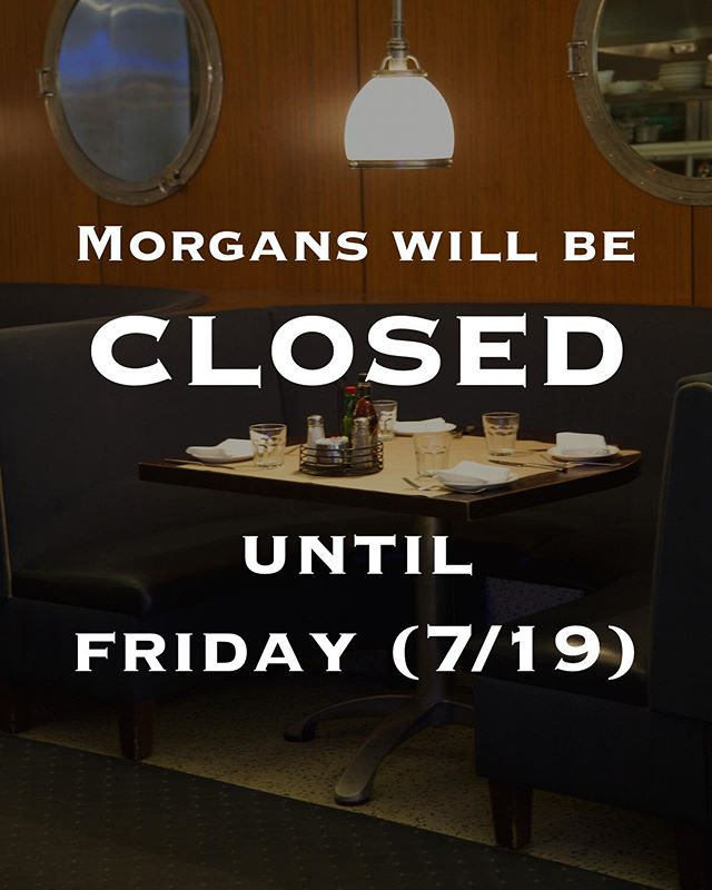 Morgans will be CLOSED until FRIDAY (7/19). In the meantime, be sure to check out our sister restaurants @rubysoysterbar & @ryegrillandbar if you're in the Rye area. Back at it on Friday!