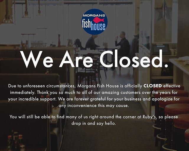 Due to unforeseen circumstances, Morgans Fish House is officially CLOSED effective immediately. Thank you so much to all of our amazing customers over the years for your incredible support. We are forever grateful for your business and apologize for any inconvenience this may cause.  You will still be able to find many of us right around the corner at @rubysoysterbar, so please drop in and say hello!
